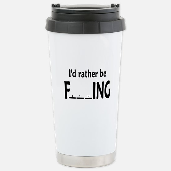 I'D RATHER BE FishING - Stainless Steel TRAVEL MUG