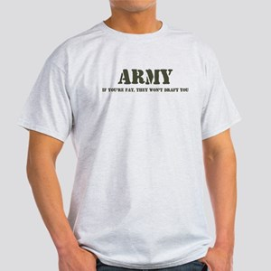 ARMY IF YOU'RE FAT THEY WON'T Light T-Shirt