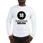 18 46th Ave (Classic) Long Sleeve T-Shirt