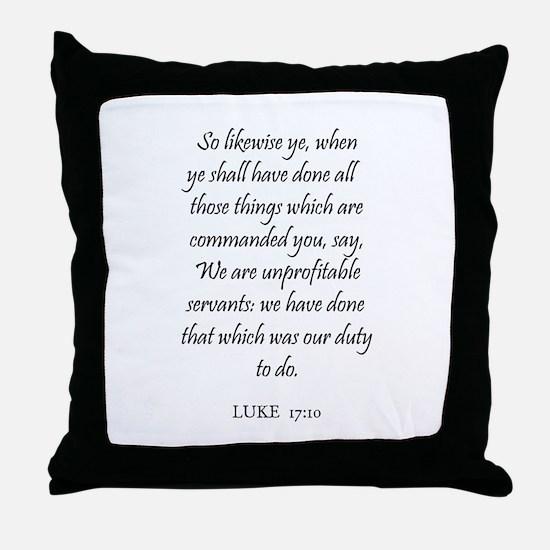 LUKE  17:10 Throw Pillow
