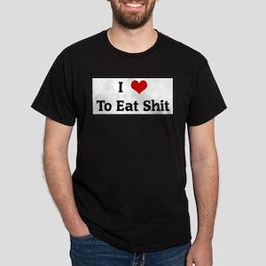 I Love To Eat Shi T-Shirt