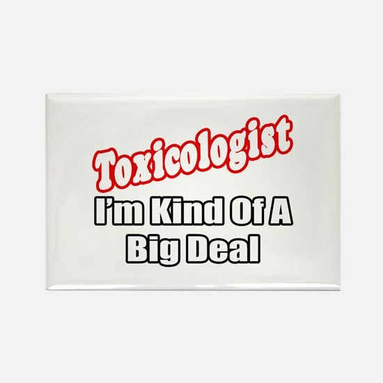 """""""Toxicologist..Big Deal"""" Rectangle Magnet"""