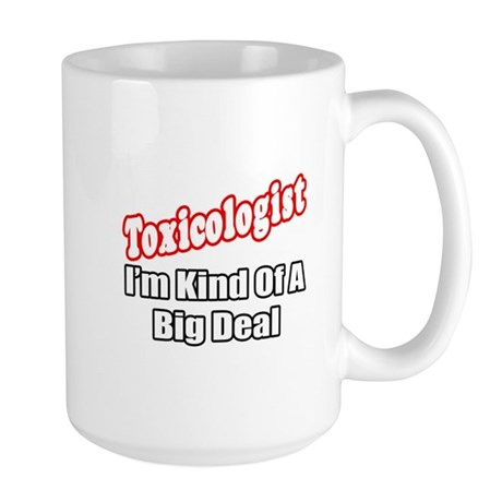 """Toxicologist..Big Deal"" Large Mug"
