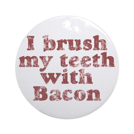 I BRUSH MY TEETH WITH BACON Ornament (Round)