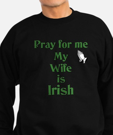 Pray For Me My Wife Is Irish Sweatshirt (dark)