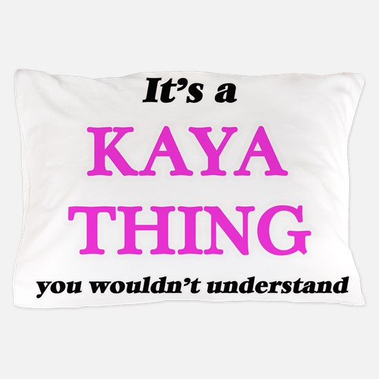 It's a Kaya thing, you wouldn' Pillow Case