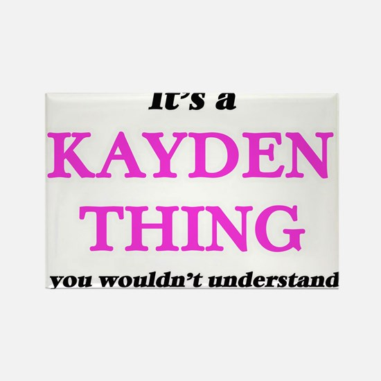 It's a Kayden thing, you wouldn't Magnets