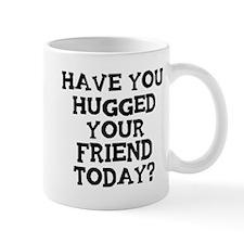 Hugged Your Friend Mug