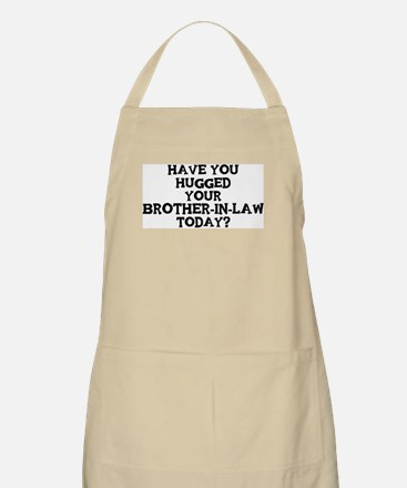 Hugged Your Brother-In-Law BBQ Apron