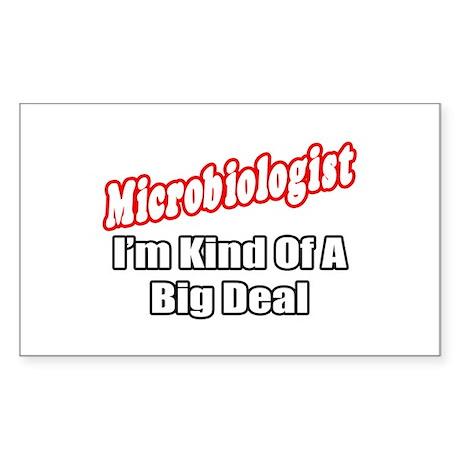 """Microbiologist..Big Deal"" Rectangle Sticker"