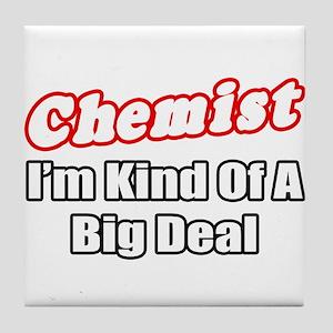 """""""Chemist..Big Deal"""" Tile Coaster"""