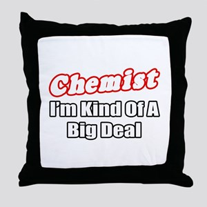 """Chemist..Big Deal"" Throw Pillow"