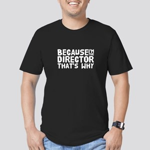 Because I'm the director that's wh T-Shirt
