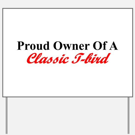 """Proud of My Classic T-Bird"" Yard Sign"