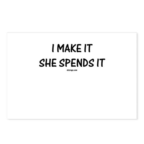 I MAKE IT, SHE SPENDS IT Postcards (Package of 8)
