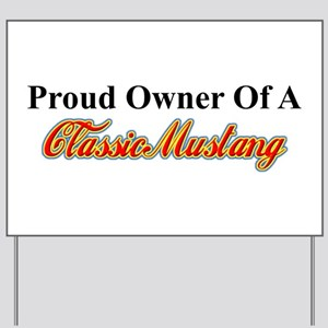 """""""Proud of My Classic Mustang"""" Yard Sign"""