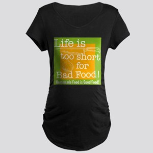 Life is too short for Bad Food! Maternity Dark T-S