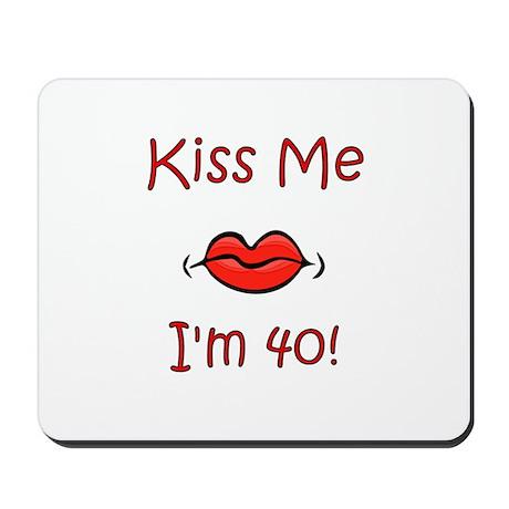 Kiss Me I'm 40! Mousepad