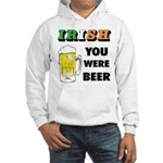 Irish You Were Beer Hooded Sweatshirt