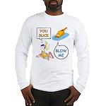 You Suck Long Sleeve T-Shirt