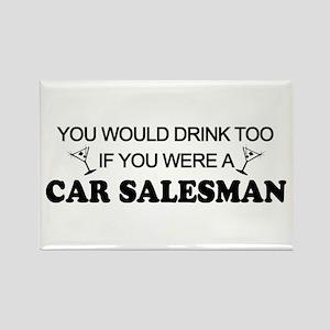 You'd Drink Too Car Salesman Rectangle Magnet