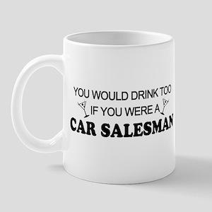 You'd Drink Too Car Salesman Mug