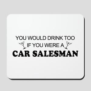 You'd Drink Too Car Salesman Mousepad