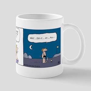 """""""Why Do It At All"""" Mug"""
