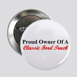 """Proud of My Clasic Ford Truck"" 2.25"" Button"