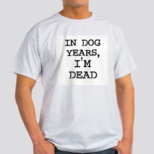 In Dog Years, I'm Dead White T-Shirt
