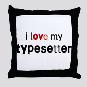 I love my Typesetter Throw Pillow