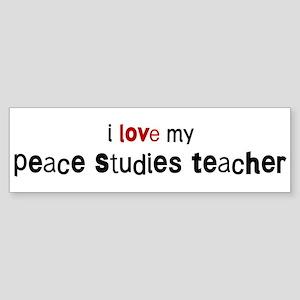 I love my Peace Studies Teach Bumper Sticker