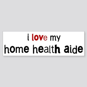 I love my Home Health Aide Bumper Sticker