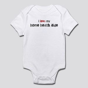 I love my Home Health Aide Infant Bodysuit