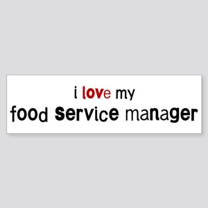 I love my Food Service Manage Bumper Sticker
