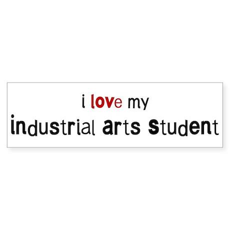 I love my Industrial Arts Stu Bumper Sticker