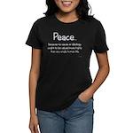 """Peace because..."" Women's Dark T-Shirt"