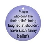 """""""Funny Beliefs"""" Ornament (Round)"""