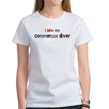 I love my Commercial Diver Women's T-Shirt