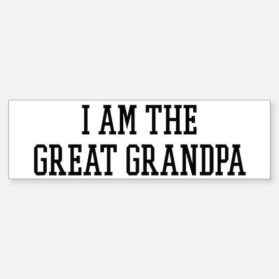 I am the Great Grandpa Bumper Bumper Bumper Sticker