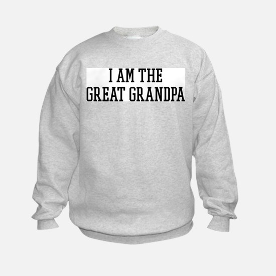 I am the Great Grandpa Sweatshirt