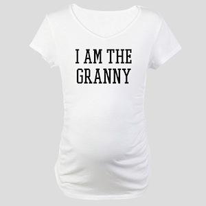 I am the Granny Maternity T-Shirt