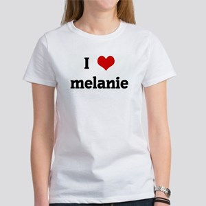 I Love melanie Women's T-Shirt