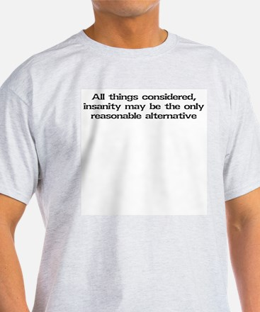 All things considered, insanity... T-Shirt