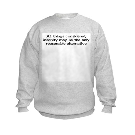 All things considered, insanity... Kids Sweatshirt