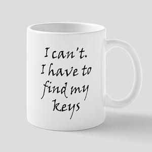 I can't...my keys Mug
