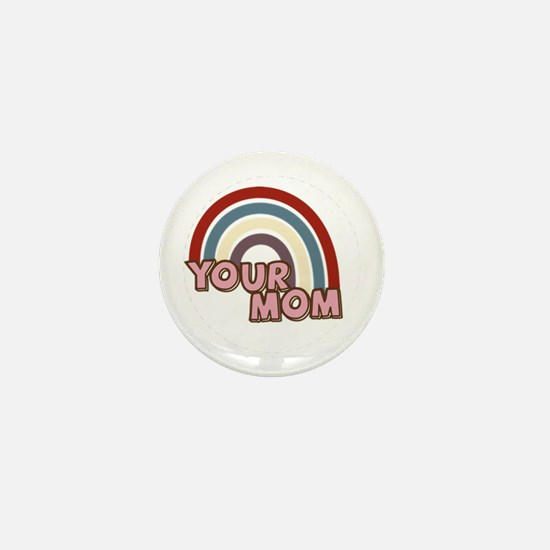 Your Mom Rainbow Mini Button