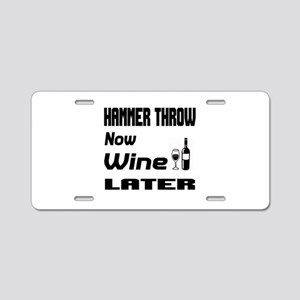 Hammer Throw Now Wine Later Aluminum License Plate