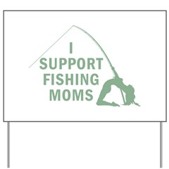 I Support Fishing Moms Yard Sign