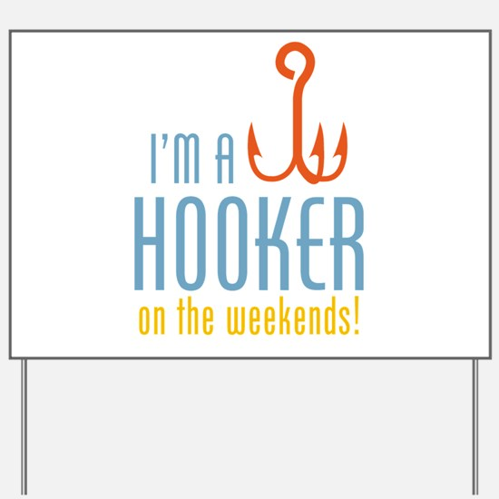 Hooker On Weekends Yard Sign